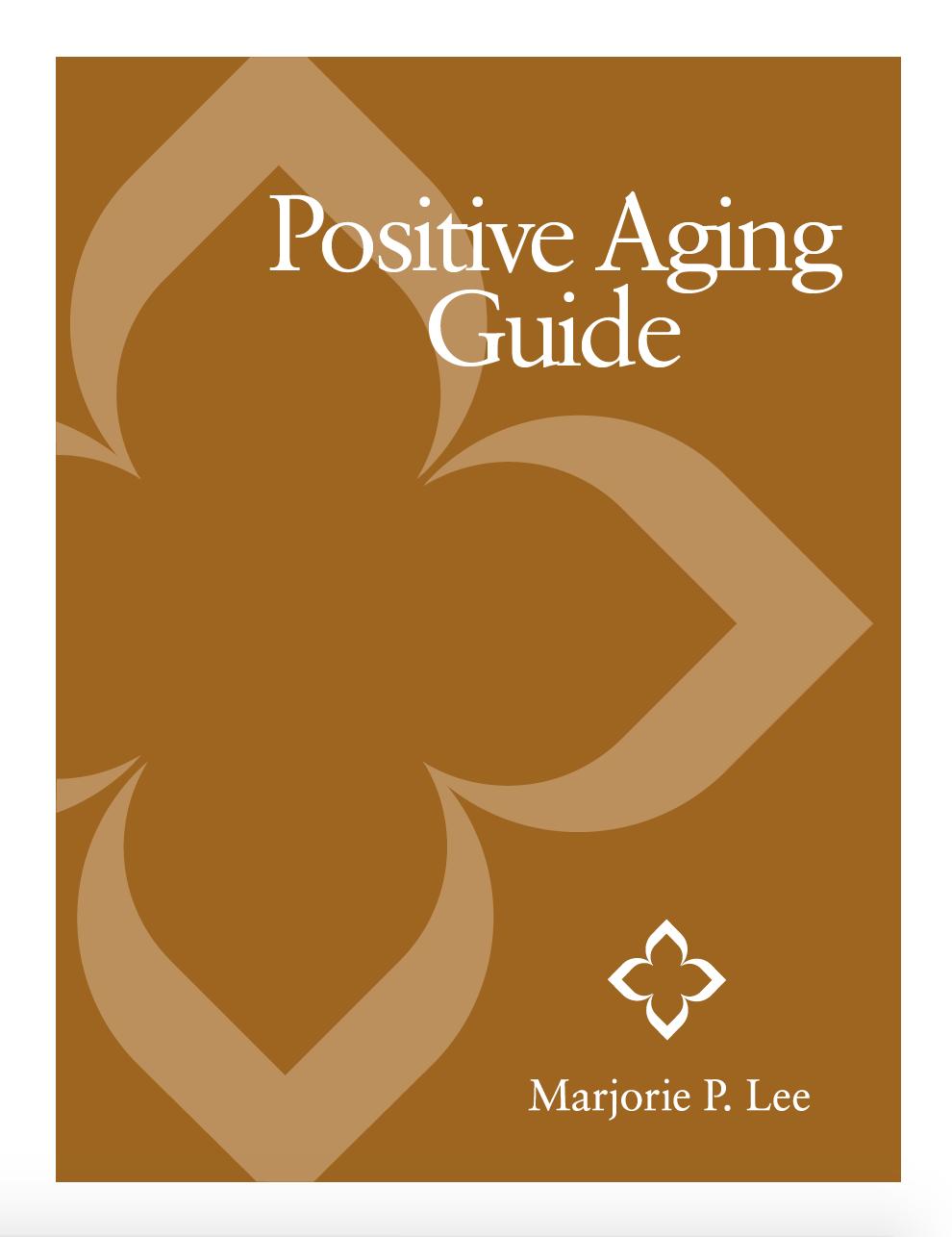 Positive Aging Guide - Marjorie P. Lee